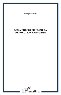 Les Antilles pendant la Révolution française - GeorgesBruley