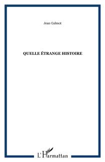 Quelle étrange histoire - JeanGalmot