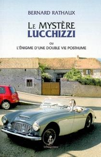 Le mystère Lucchizzi ou L'énigme d'une double vie posthume : roman policier - BernardRathaux