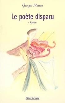 Le poète disparu ou Un violon vibrait en plein ciel... - GeorgesMasson