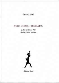 Vers Henri Michaux - BernardNoël
