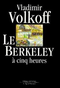 Le Berkeley à cinq heures - VladimirVolkoff