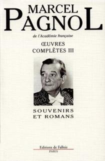 Oeuvres complètes | Volume 3, Souvenirs et romans - MarcelPagnol