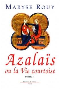 Azalaïs ou la vie courtoise - MaryseRouy