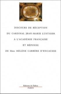Discours de réception du Cardinal Jean-Marie Lustiger à l'Académie française et réponse de Mme Hélène Carrère d'Encausse - HélèneCarrère d'Encausse