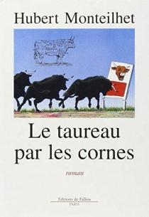 Le taureau par les cornes - HubertMonteilhet