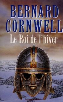 Le roi de l'hiver : roman arthurien - BernardCornwell