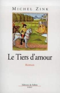 Le tiers d'amour : un roman des troubadours - MichelZink