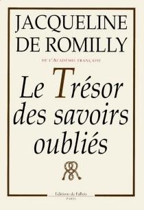 Le trésor des savoirs oubliés - Jacqueline deRomilly