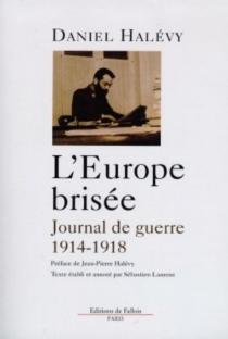 L'Europe brisée : journal et lettres 1914-1918 - DanielHalévy