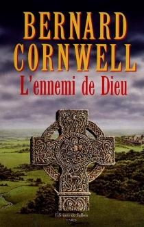 L'ennemi de Dieu : roman, la saga du roi Arthur - BernardCornwell