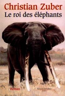Le roi des éléphants - ChristianZuber