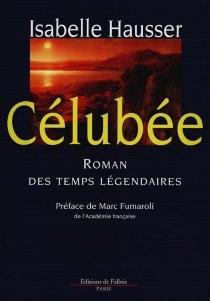 Célubée : roman des temps légendaires - IsabelleHausser