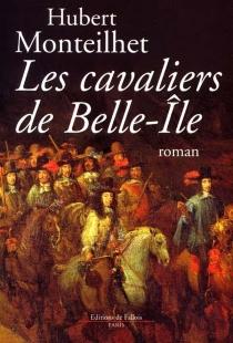 Les cavaliers de Belle-île : roman Louis XIV - HubertMonteilhet