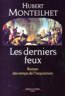 Les derniers feux : roman des temps de l'Inquisition - HubertMonteilhet