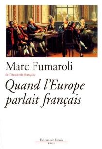 Quand l'Europe parlait français - MarcFumaroli