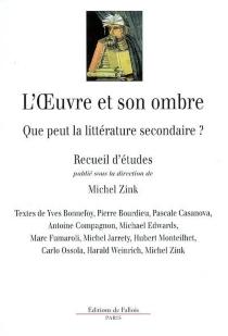 L'oeuvre et son ombre : que peut la littérature secondaire ? : colloque, Fondation Hugot, Paris, 22-24 nov. 20002 - Fondation Hugot du Collège de France. Colloque