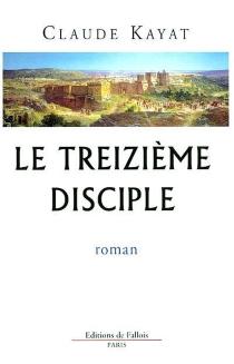 Le treizième disciple - ClaudeKayat