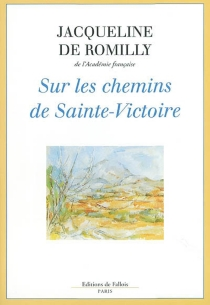 Sur les chemins de Sainte-Victoire - Jacqueline deRomilly