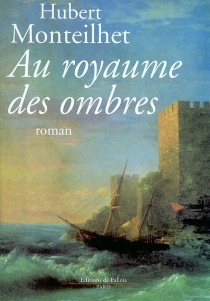 Au royaume des ombres : roman carcéral XVIIe - HubertMonteilhet