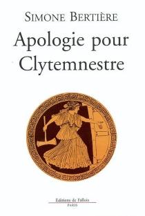 Apologie pour Clytemnestre - SimoneBertière