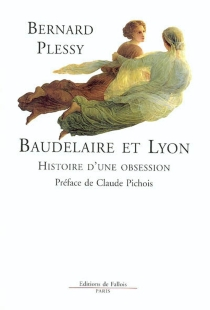 Baudelaire et Lyon : histoire d'une obsession - BernardPlessy