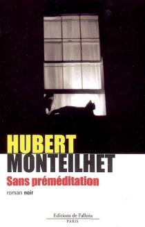 Sans préméditation : roman noir - HubertMonteilhet