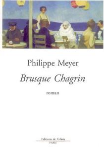 Brusque chagrin - PhilippeMeyer