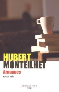 Arnaques : roman noir - HubertMonteilhet