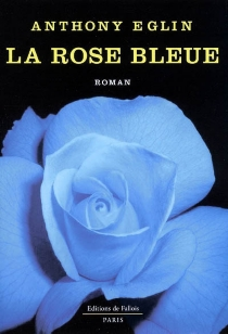 La rose bleue - Anthony Eglin