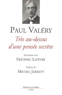 Très au-dessus d'une pensée secrète : entretiens avec Frédéric Lefèvre - FrédéricLefèvre