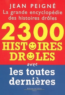La grande encyclopédie des histoires drôles : 2.300 histoires drôles avec les toutes dernières - JeanPeigné