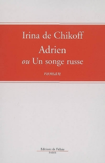 Adrien ou Un songe russe - Irina deChikoff