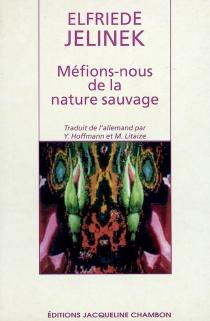 Méfions-nous de la nature sauvage - ElfriedeJelinek