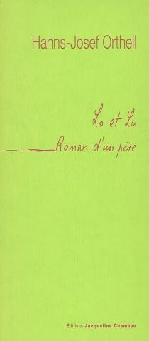 Lo et Lu : roman d'un père - Hanns-JosefOrtheil