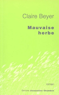 Mauvaise herbe - Claire Beyer
