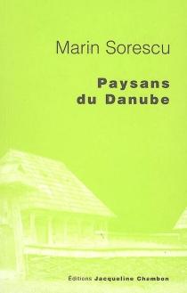 Paysans du Danube : chroniques d'un village roumain - MarinSorescu