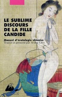 Le sublime discours de la fille candide : manuel d'érotologie chinoise -