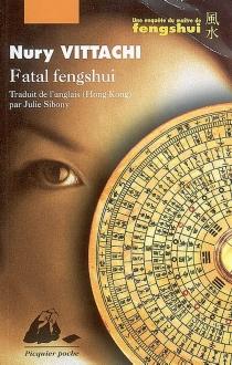 Fatal fengshui : une enquête du maître de fengshui - NuryVittachi