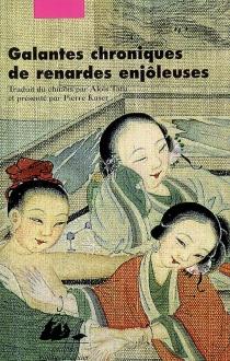 Galantes chroniques de renardes enjôleuses : féerie érotique et morale des Qing| Suivi de Les renardes par l'une d'elles -
