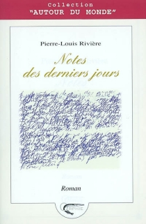 Notes des derniers jours - Pierre-LouisRivière