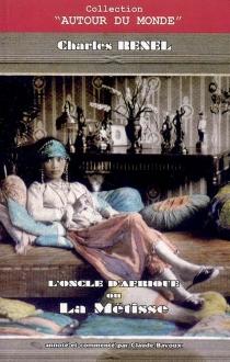 L'oncle d'Afrique ou La Métisse - CharlesRenel