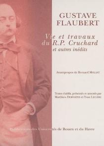Vie et travaux du RP Cruchard : et autres inédits - GustaveFlaubert