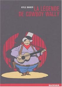 La légende de Cowboy Wally - KyleBaker