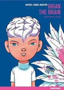 Brian the brain : un technomélodrame du XXIe siècle - Miguel ÁngelMartín