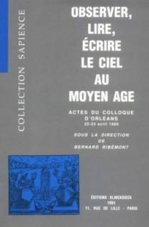 Observer, lire, écrire le ciel au Moyen Age : actes du colloque, Orléans, 22-23 avril 1989 -