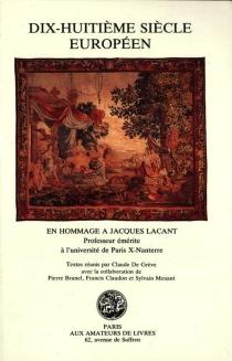 Dix-huitième siècle européen : en hommage à Jacques Lacant, professeur émérite à l'université de Paris X - Nanterre -