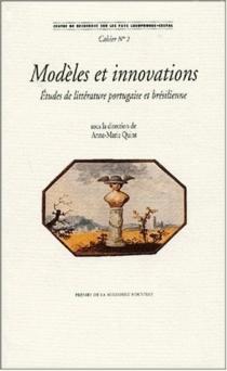 Modèles et innovations : études de littérature portugaise et brésilienne -