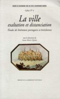 La ville : exaltation et distanciation : études de littérature portugaise et brésilienne -