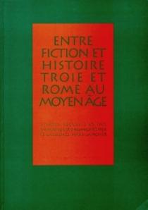 Entre fiction et histoire : Troie et Rome au Moyen Age -